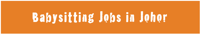 Babysitting Jobs in Johor